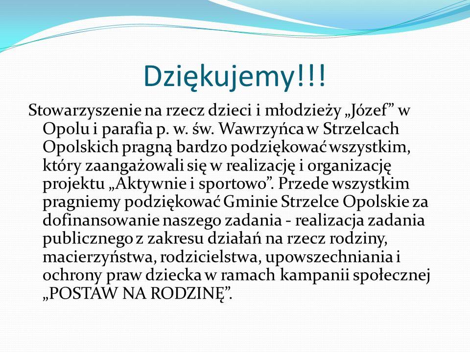 Dziękujemy!!! Stowarzyszenie na rzecz dzieci i młodzieży Józef w Opolu i parafia p. w. św. Wawrzyńca w Strzelcach Opolskich pragną bardzo podziękować