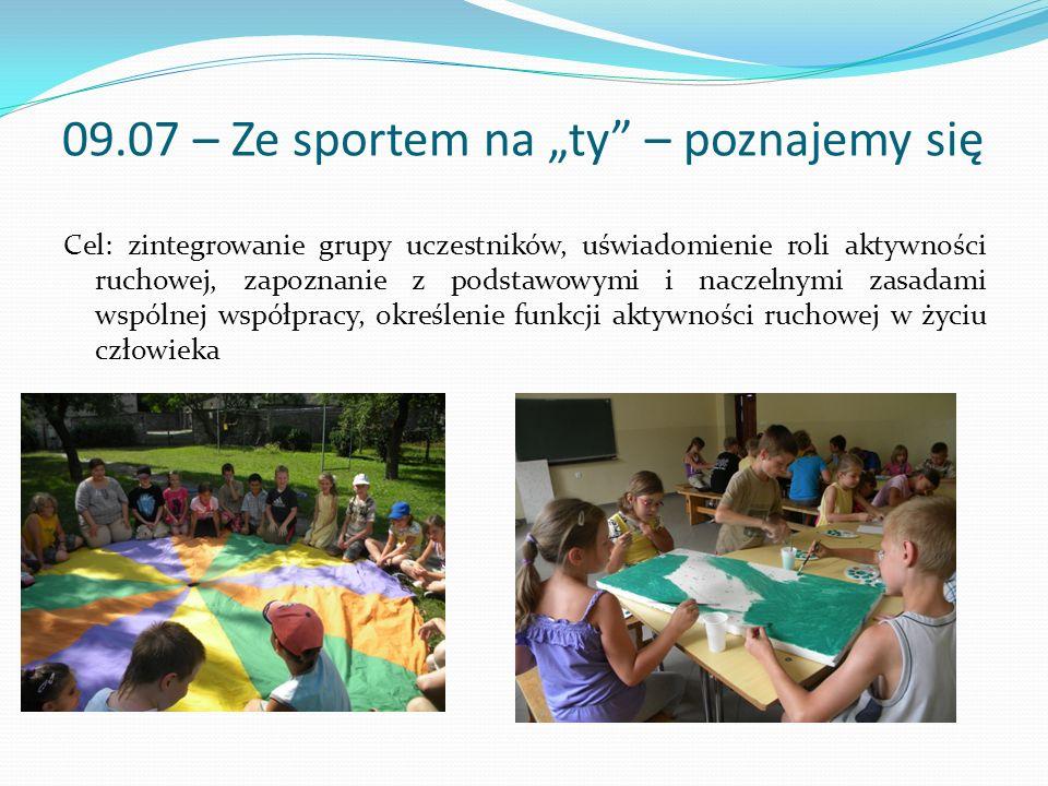 09.07 – Ze sportem na ty – poznajemy się Cel: zintegrowanie grupy uczestników, uświadomienie roli aktywności ruchowej, zapoznanie z podstawowymi i nac