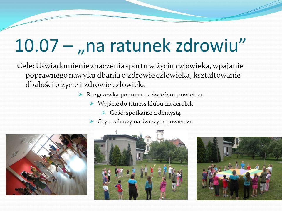 10.07 – na ratunek zdrowiu Cele: Uświadomienie znaczenia sportu w życiu człowieka, wpajanie poprawnego nawyku dbania o zdrowie człowieka, kształtowani