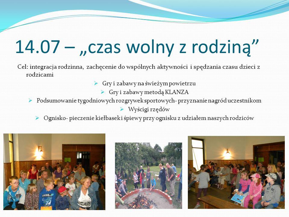 14.07 – czas wolny z rodziną Cel: integracja rodzinna, zachęcenie do wspólnych aktywności i spędzania czasu dzieci z rodzicami Gry i zabawy na świeżym