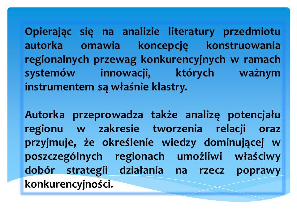 Opierając się na analizie literatury przedmiotu autorka omawia koncepcję konstruowania regionalnych przewag konkurencyjnych w ramach systemów innowacji, których ważnym instrumentem są właśnie klastry.