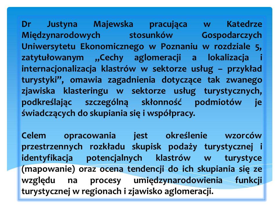 Dr Justyna Majewska pracująca w Katedrze Międzynarodowych stosunków Gospodarczych Uniwersytetu Ekonomicznego w Poznaniu w rozdziale 5, zatytułowanym Cechy aglomeracji a lokalizacja i internacjonalizacja klastrów w sektorze usług – przykład turystyki, omawia zagadnienia dotyczące tak zwanego zjawiska klasteringu w sektorze usług turystycznych, podkreślając szczególną skłonność podmiotów je świadczących do skupiania się i współpracy.