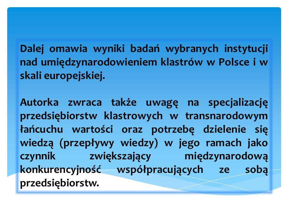 Dalej omawia wyniki badań wybranych instytucji nad umiędzynarodowieniem klastrów w Polsce i w skali europejskiej.