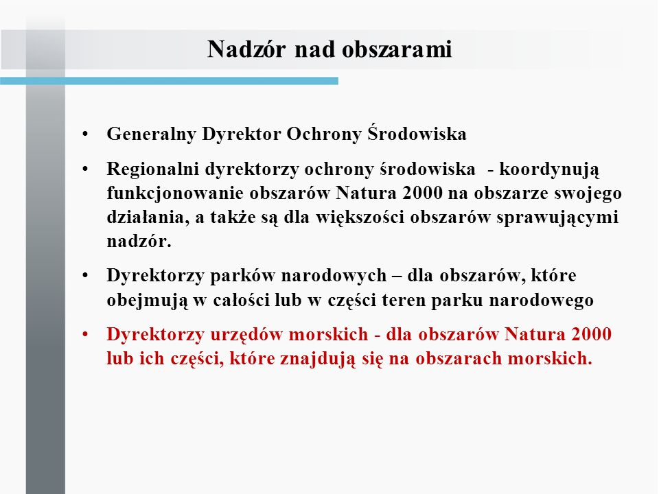 Generalny Dyrektor Ochrony Środowiska Regionalni dyrektorzy ochrony środowiska - koordynują funkcjonowanie obszarów Natura 2000 na obszarze swojego dz