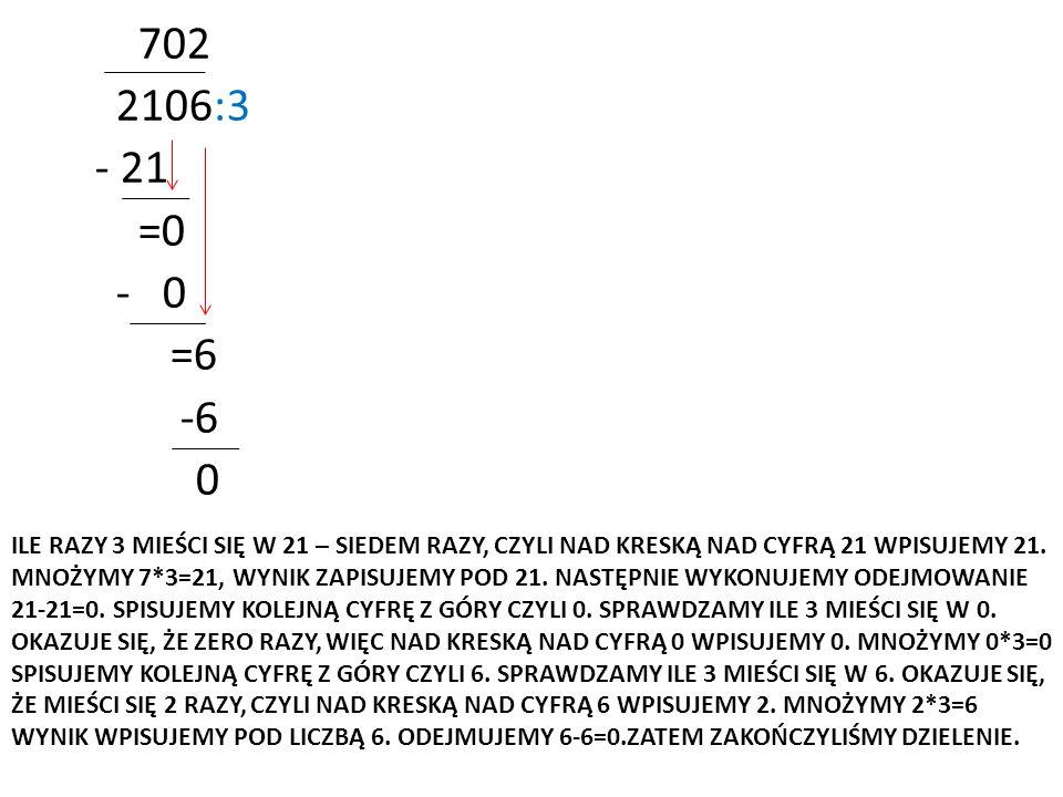 ILE RAZY 3 MIEŚCI SIĘ W 21 – SIEDEM RAZY, CZYLI NAD KRESKĄ NAD CYFRĄ 21 WPISUJEMY 21.