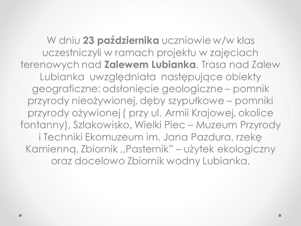 W dniu 23 października uczniowie w/w klas uczestniczyli w ramach projektu w zajęciach terenowych nad Zalewem Lubianka.