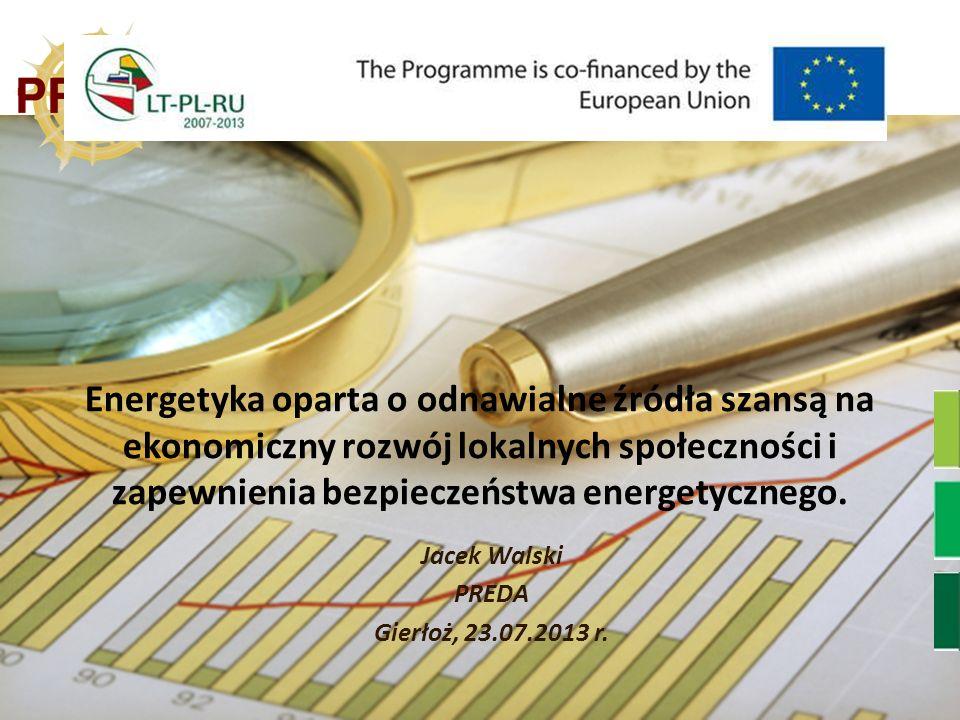 Energetyka oparta o odnawialne źródła szansą na ekonomiczny rozwój lokalnych społeczności i zapewnienia bezpieczeństwa energetycznego. Jacek Walski PR