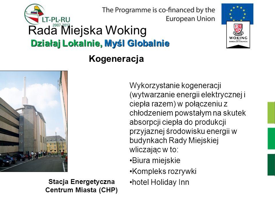 Kogeneracja Stacja Energetyczna Centrum Miasta (CHP) Wykorzystanie kogeneracji (wytwarzanie energii elektrycznej i ciepła razem) w połączeniu z chłodz
