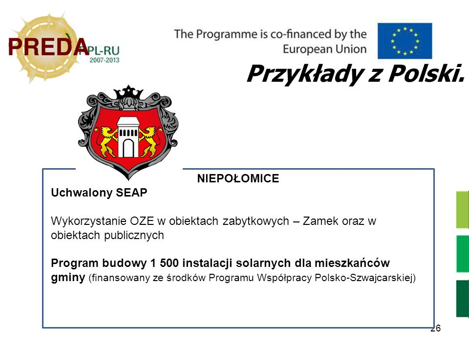 26 Przykłady z Polski. NIEPOŁOMICE Uchwalony SEAP Wykorzystanie OZE w obiektach zabytkowych – Zamek oraz w obiektach publicznych Program budowy 1 500