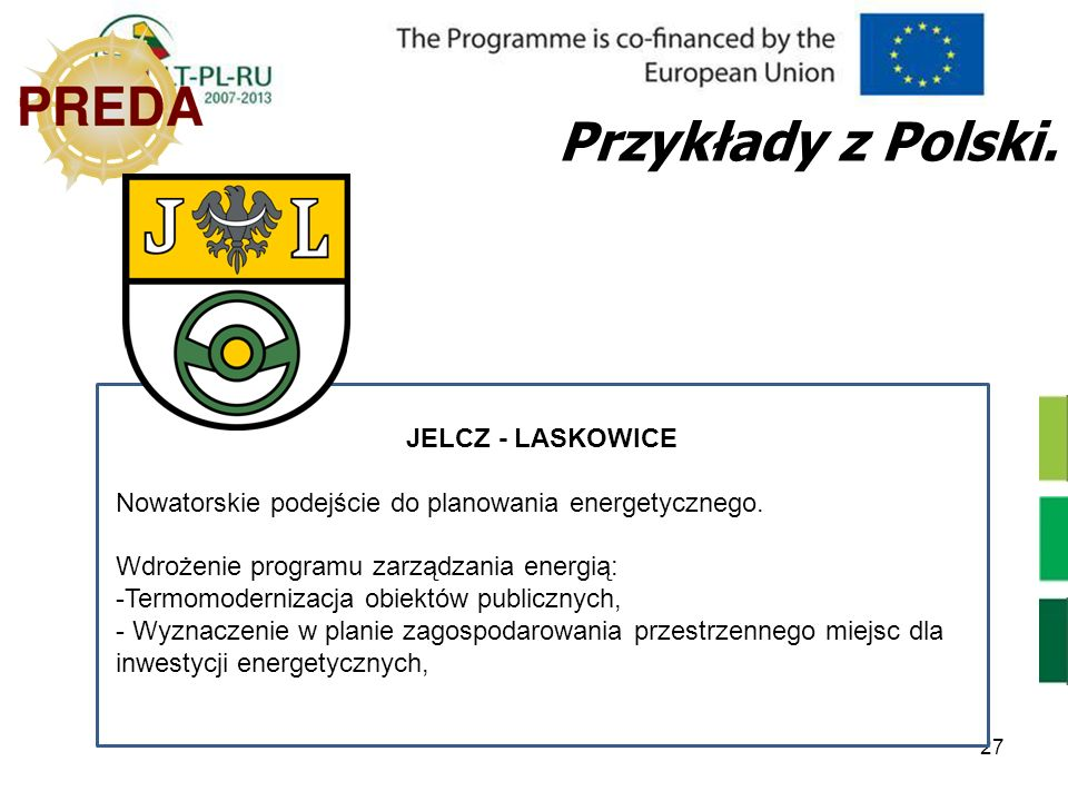 27 Przykłady z Polski. JELCZ - LASKOWICE Nowatorskie podejście do planowania energetycznego. Wdrożenie programu zarządzania energią: -Termomodernizacj