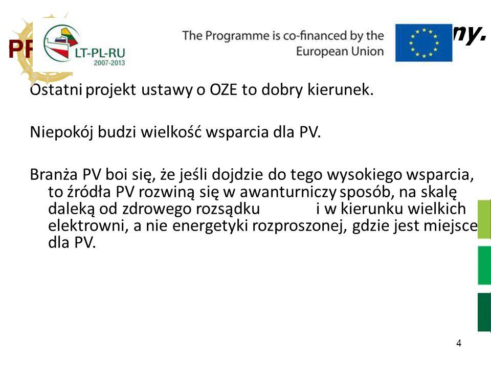 4 Stan prawny. Ostatni projekt ustawy o OZE to dobry kierunek. Niepokój budzi wielkość wsparcia dla PV. Branża PV boi się, że jeśli dojdzie do tego wy