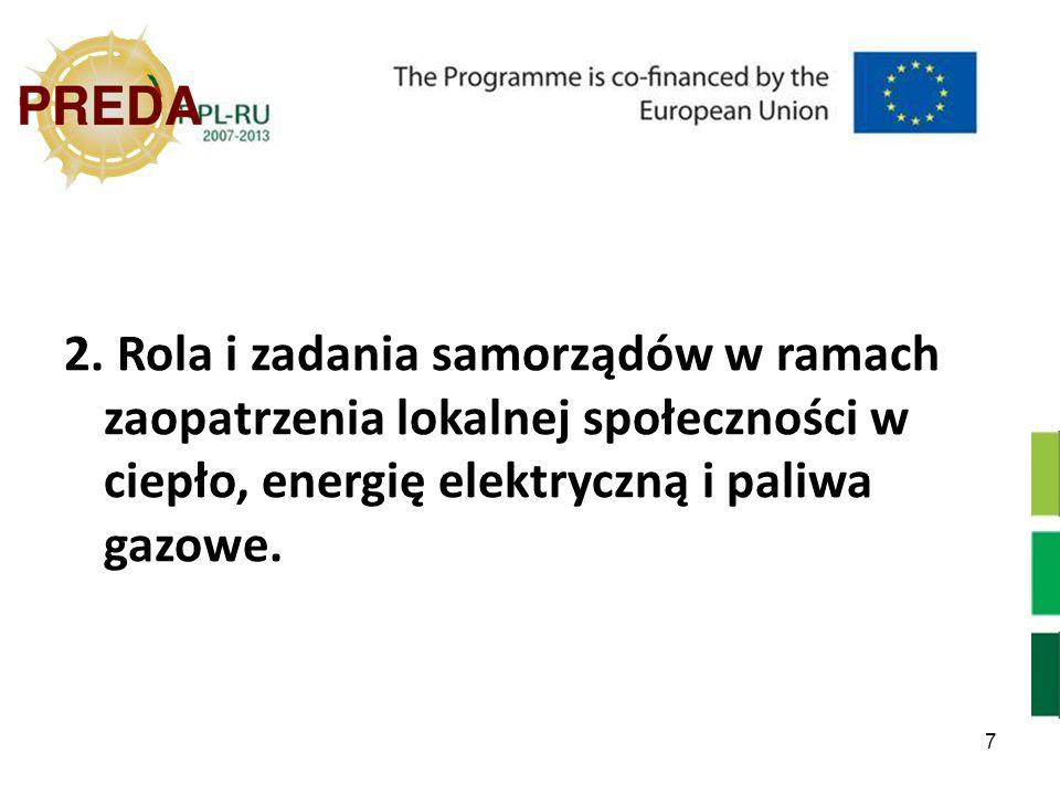 7 2. Rola i zadania samorządów w ramach zaopatrzenia lokalnej społeczności w ciepło, energię elektryczną i paliwa gazowe.