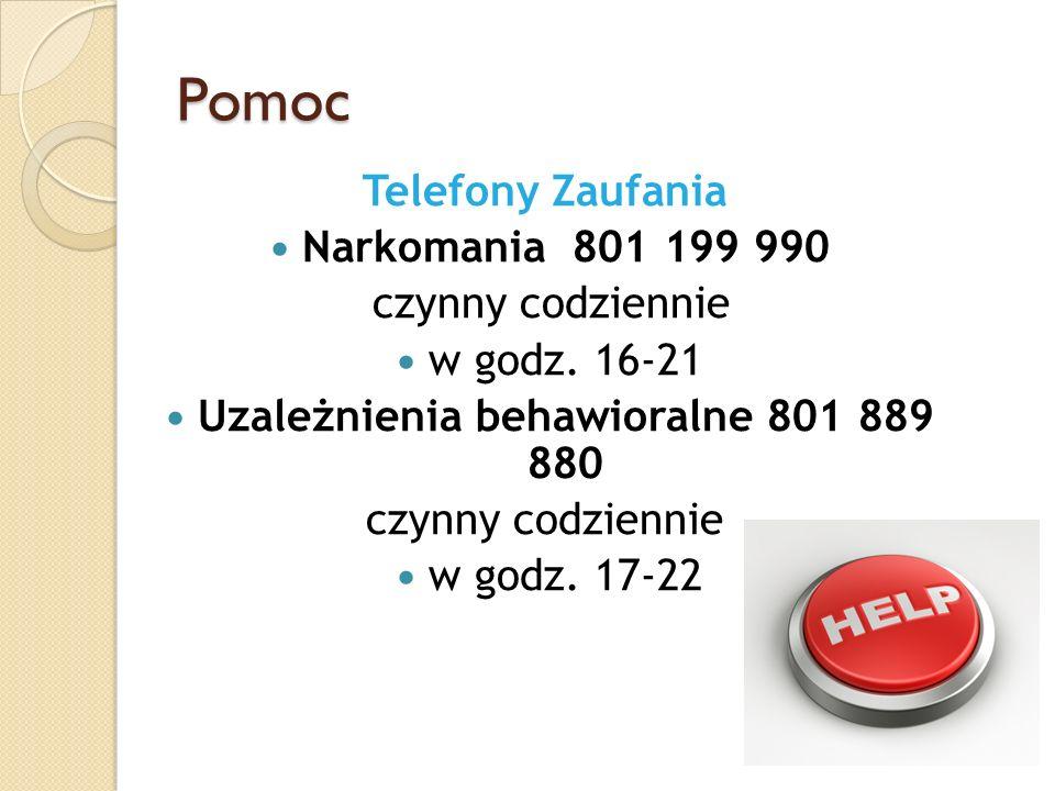 Pomoc Telefony Zaufania Narkomania 801 199 990 czynny codziennie w godz. 16-21 Uzależnienia behawioralne 801 889 880 czynny codziennie w godz. 17-22