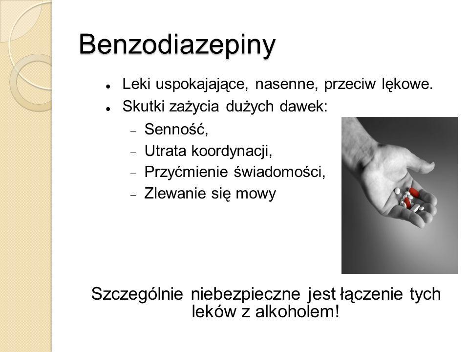 Benzodiazepiny Leki uspokajające, nasenne, przeciw lękowe. Skutki zażycia dużych dawek: Senność, Utrata koordynacji, Przyćmienie świadomości, Zlewanie