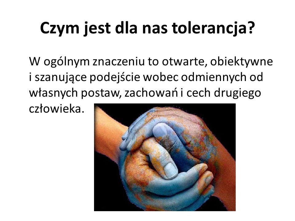Czym jest dla nas tolerancja.