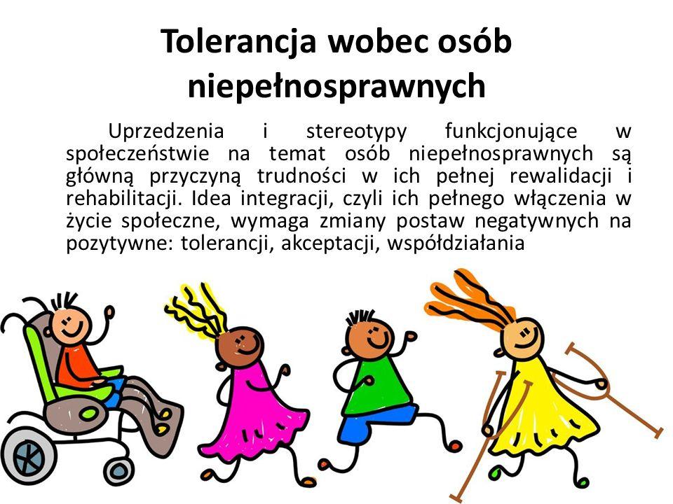 Tolerancja wobec osób niepełnosprawnych Uprzedzenia i stereotypy funkcjonujące w społeczeństwie na temat osób niepełnosprawnych są główną przyczyną trudności w ich pełnej rewalidacji i rehabilitacji.