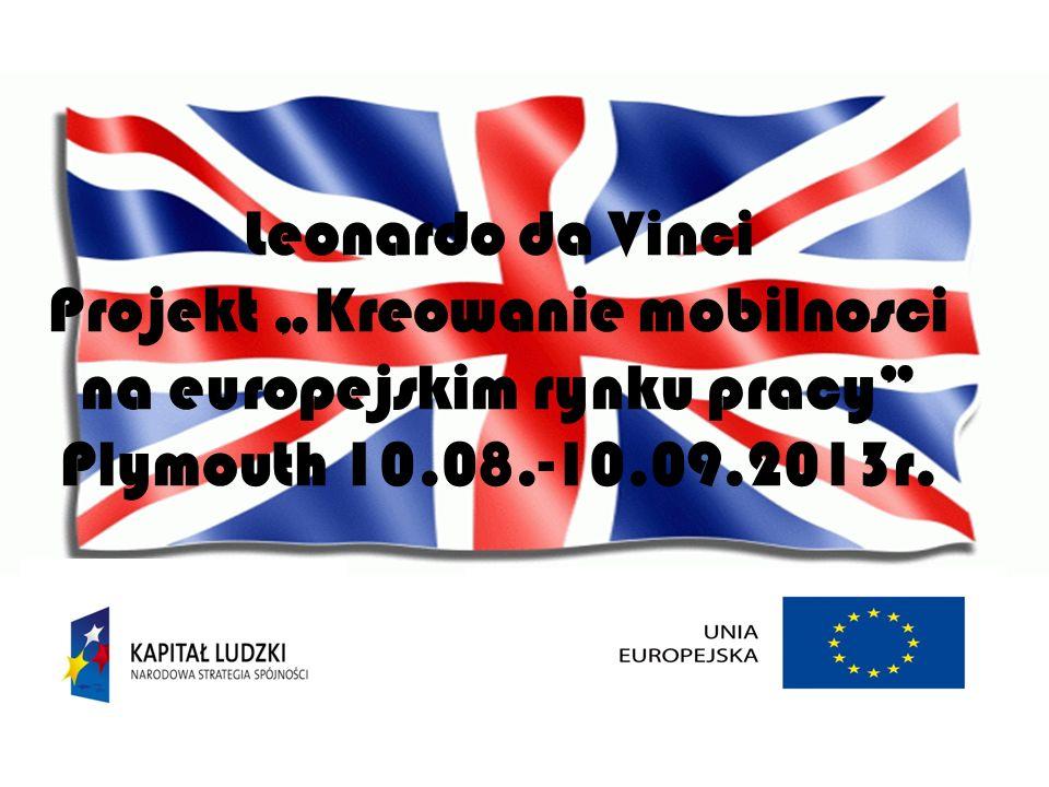 Leonardo da Vinci Projekt Kreowanie mobilnosci na europejskim rynku pracy Plymouth 10.08.-10.09.2013r.