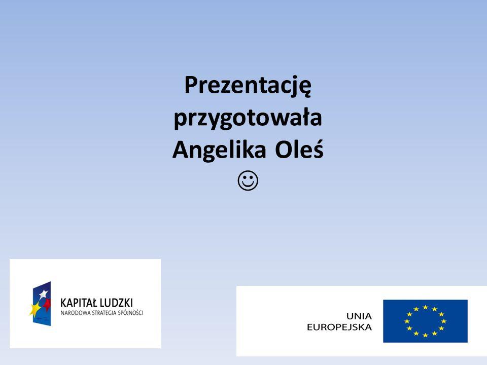 Prezentację przygotowała Angelika Oleś