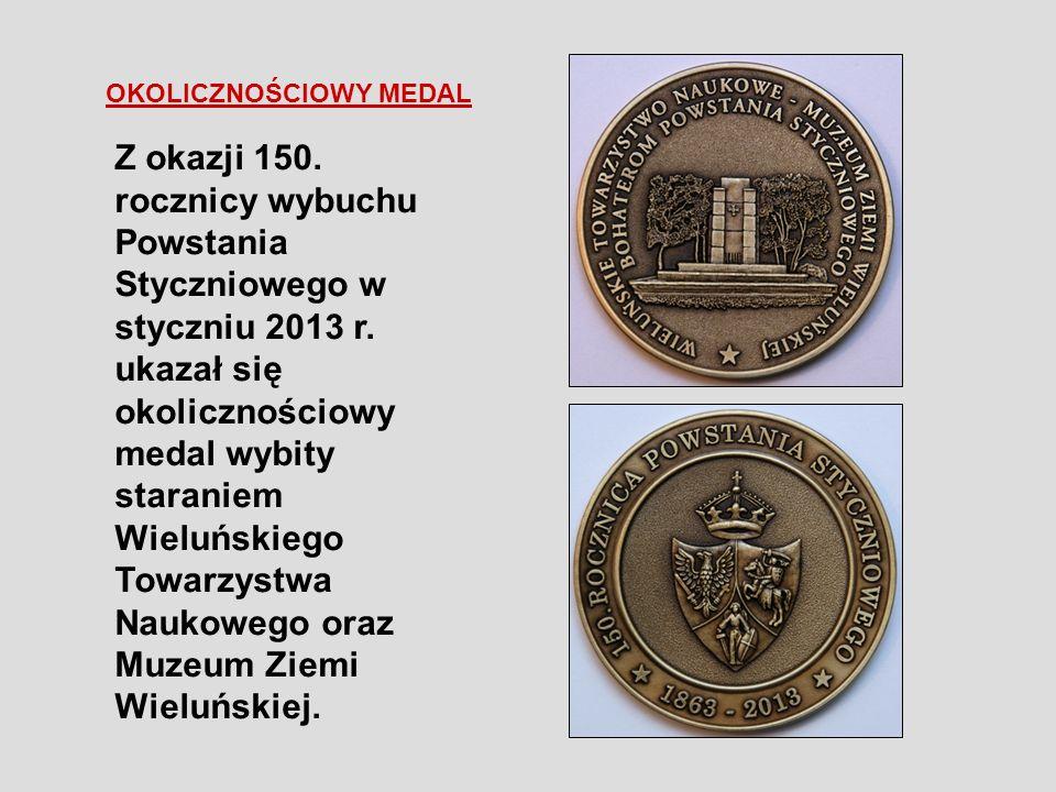 OKOLICZNOŚCIOWY MEDAL Z okazji 150. rocznicy wybuchu Powstania Styczniowego w styczniu 2013 r. ukazał się okolicznościowy medal wybity staraniem Wielu