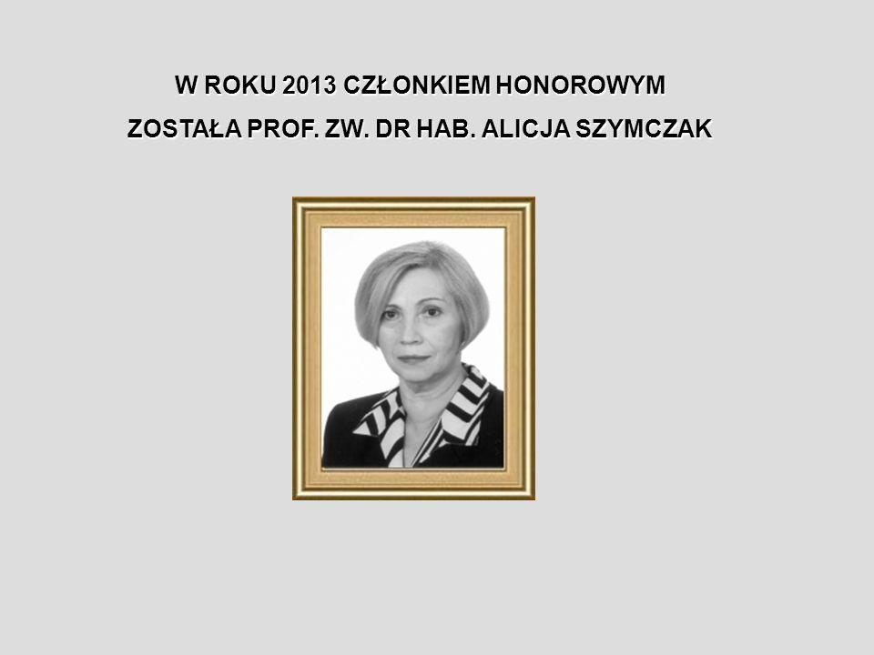 W ROKU 2013 CZŁONKIEM HONOROWYM ZOSTAŁA PROF. ZW. DR HAB. ALICJA SZYMCZAK