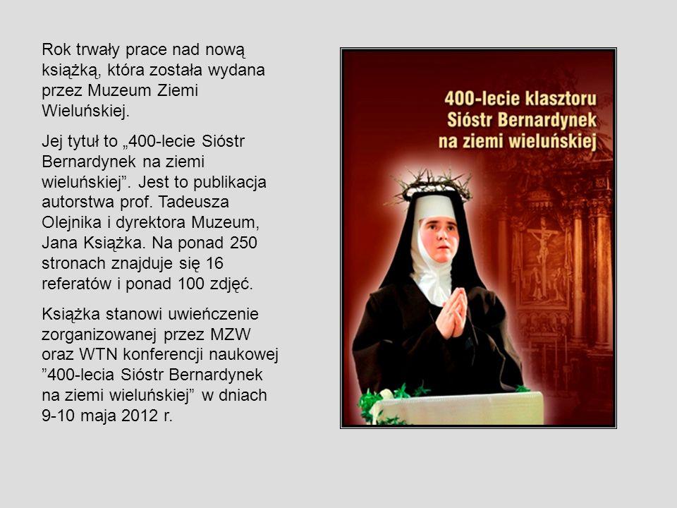 Rok trwały prace nad nową książką, która została wydana przez Muzeum Ziemi Wieluńskiej. Jej tytuł to 400-lecie Sióstr Bernardynek na ziemi wieluńskiej