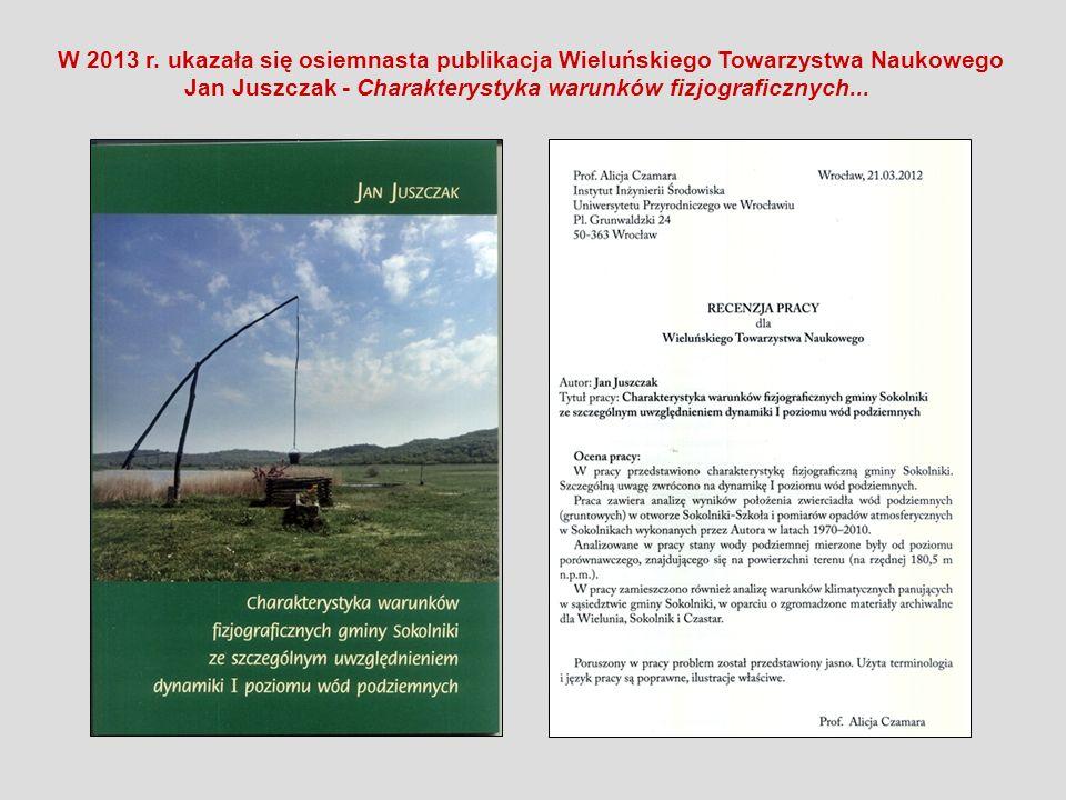 W 2013 r. ukazała się osiemnasta publikacja Wieluńskiego Towarzystwa Naukowego Jan Juszczak - Charakterystyka warunków fizjograficznych...