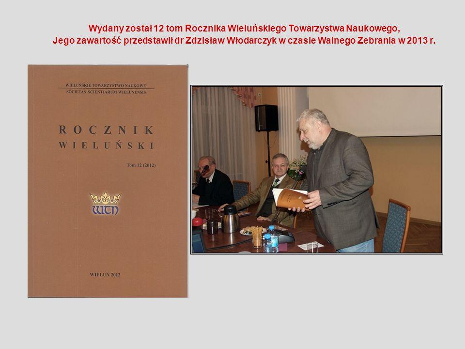 Wydany został 12 tom Rocznika Wieluńskiego Towarzystwa Naukowego, Jego zawartość przedstawił dr Zdzisław Włodarczyk w czasie Walnego Zebrania w 2013 r