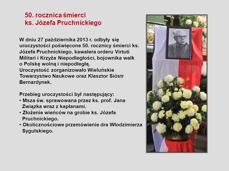 50. rocznica śmierci ks. Józefa Pruchnickiego W dniu 27 października 2013 r. odbyły się uroczystości poświęcone 50. rocznicy śmierci ks. Józefa Pruchn