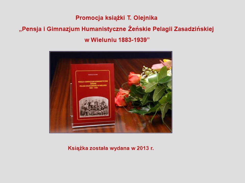 Promocja książki T. Olejnika Pensja i Gimnazjum Humanistyczne Żeńskie Pelagii Zasadzińskiej w Wieluniu 1883-1939 Książka została wydana w 2013 r.