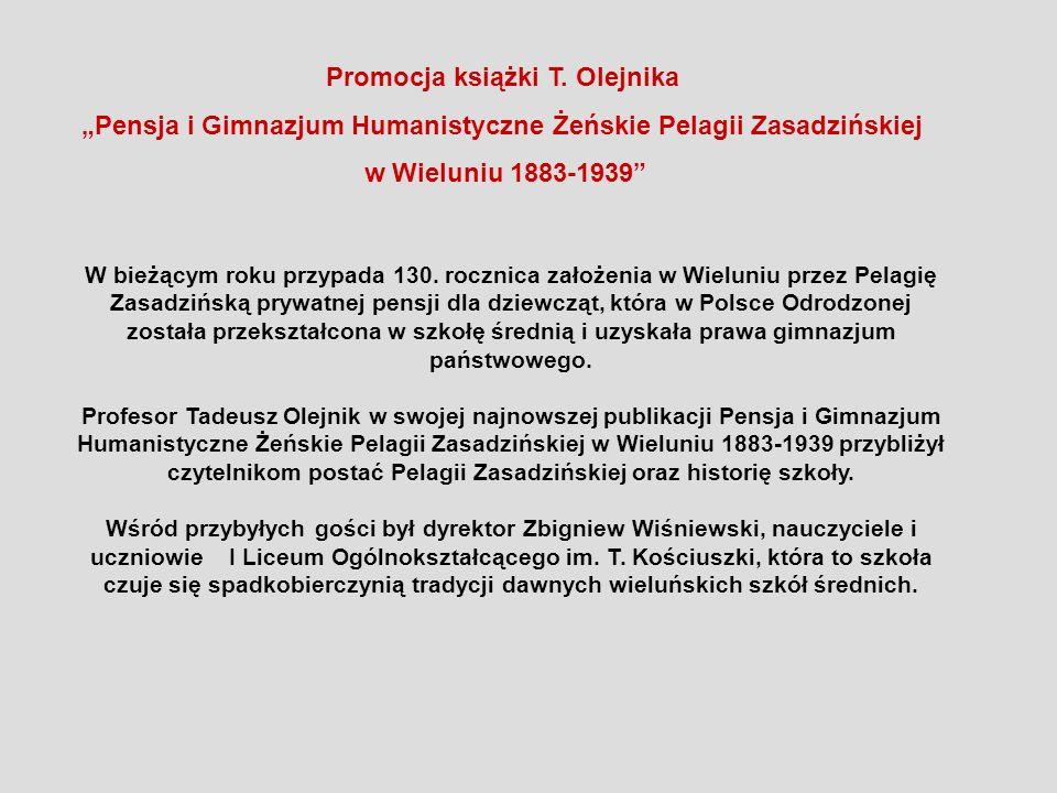 W bieżącym roku przypada 130. rocznica założenia w Wieluniu przez Pelagię Zasadzińską prywatnej pensji dla dziewcząt, która w Polsce Odrodzonej został