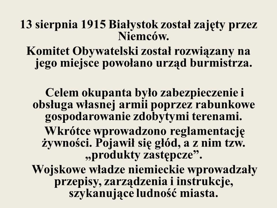 13 sierpnia 1915 Białystok został zajęty przez Niemców.