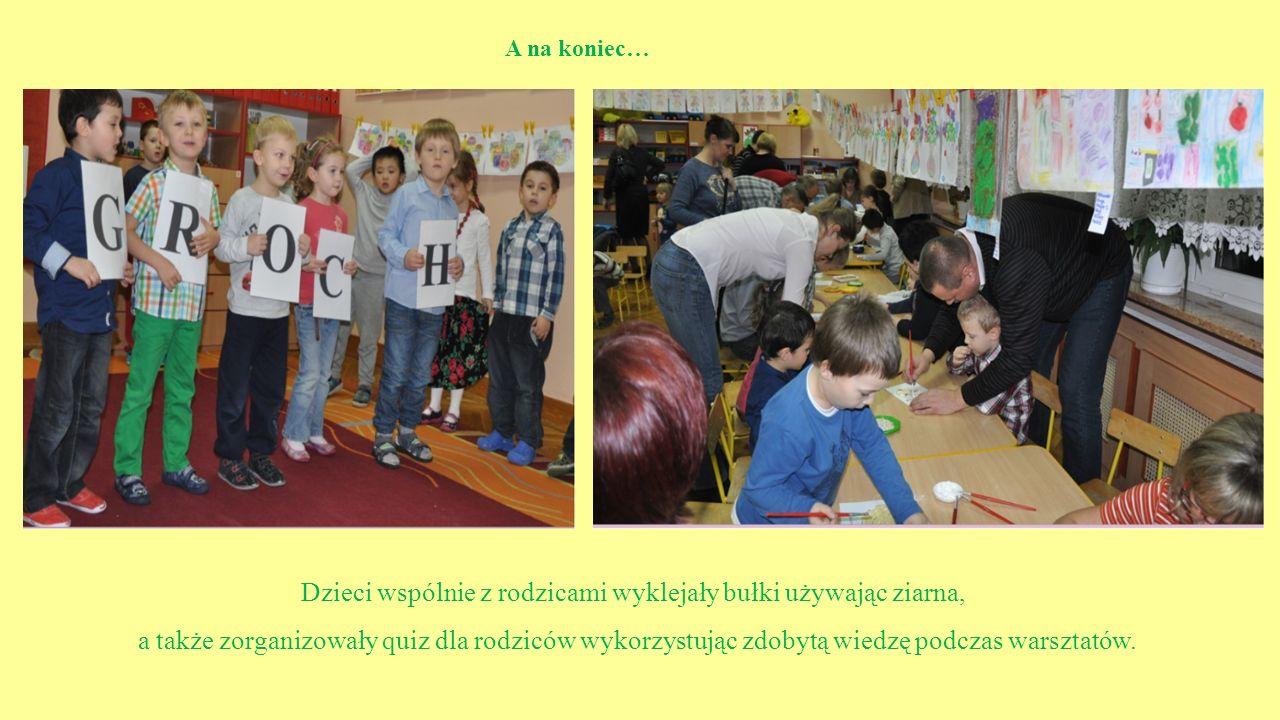A na koniec… Dzieci wspólnie z rodzicami wyklejały bułki używając ziarna, a także zorganizowały quiz dla rodziców wykorzystując zdobytą wiedzę podczas