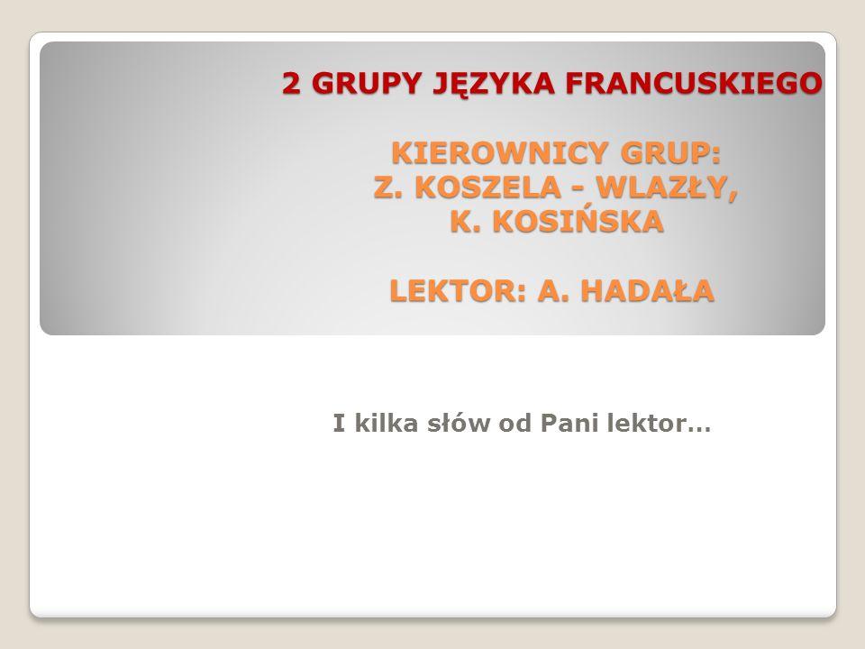 2 GRUPY JĘZYKA FRANCUSKIEGO KIEROWNICY GRUP: Z.KOSZELA - WLAZŁY, K.