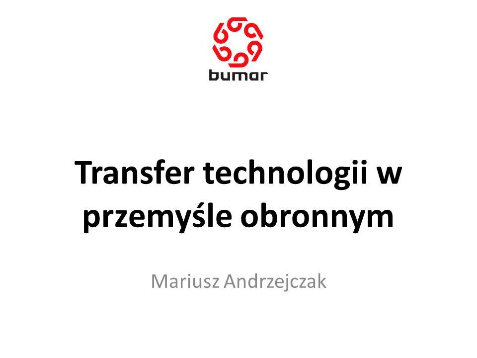 Transfer technologii w przemyśle obronnym Mariusz Andrzejczak