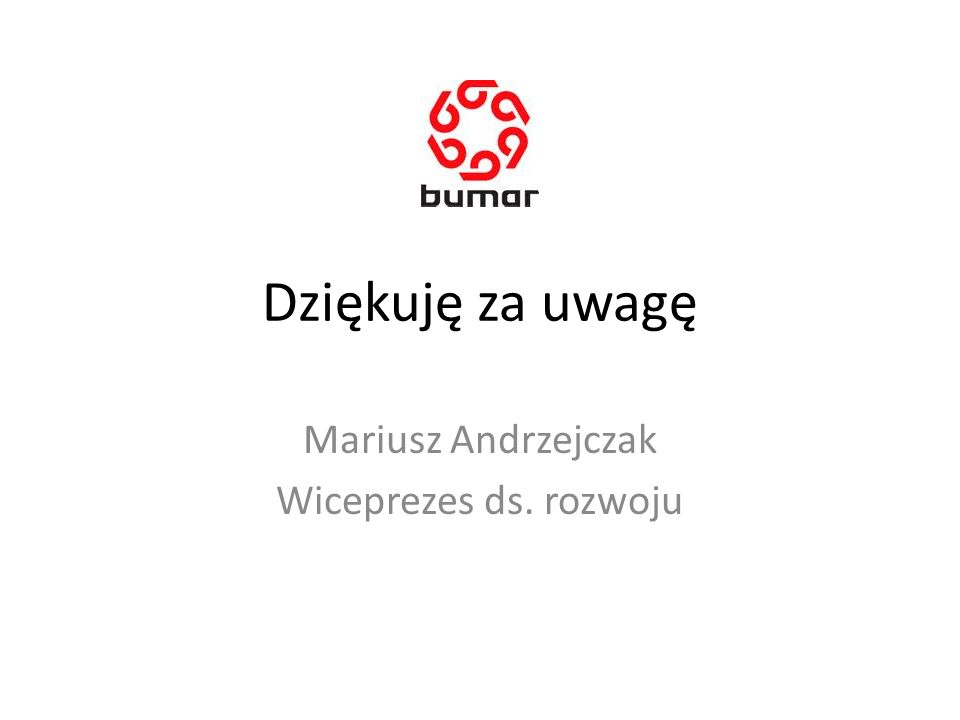 Dziękuję za uwagę Mariusz Andrzejczak Wiceprezes ds. rozwoju