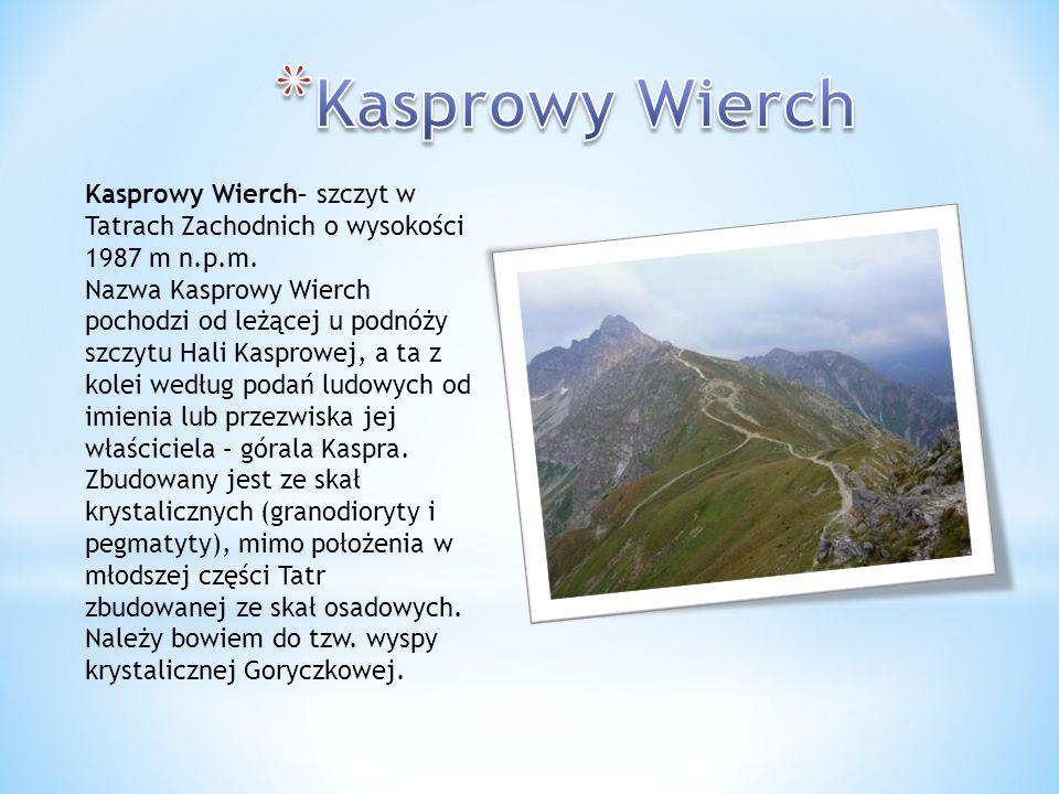 Kasprowy Wierch– szczyt w Tatrach Zachodnich o wysokości 1987 m n.p.m. Nazwa Kasprowy Wierch pochodzi od leżącej u podnóży szczytu Hali Kasprowej, a t