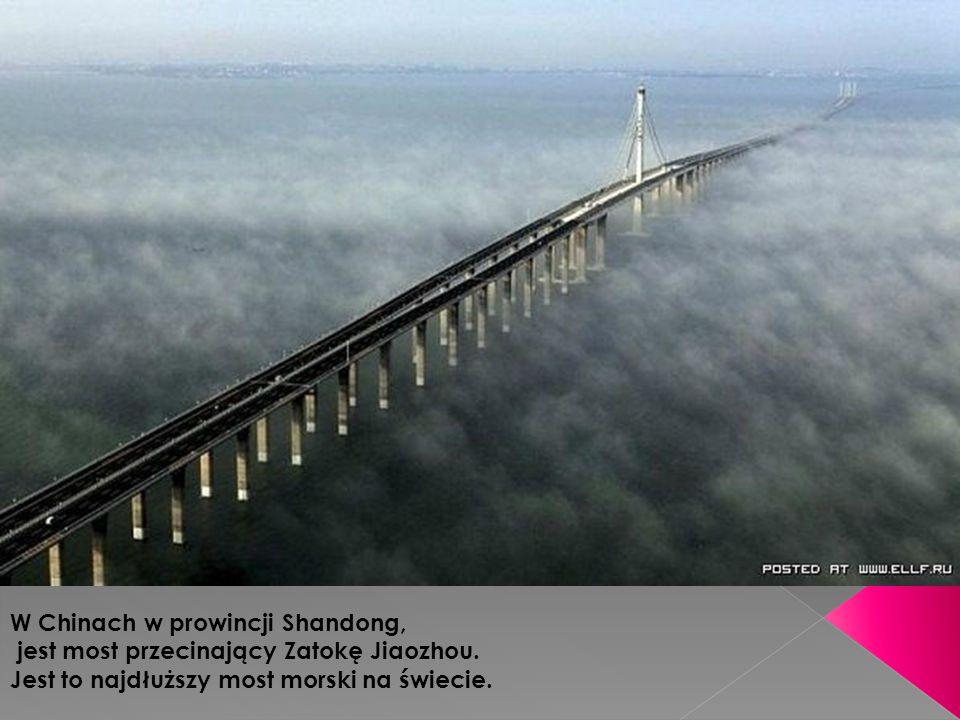 W Chinach w prowincji Shandong, jest most przecinający Zatokę Jiaozhou. Jest to najdłuższy most morski na świecie.