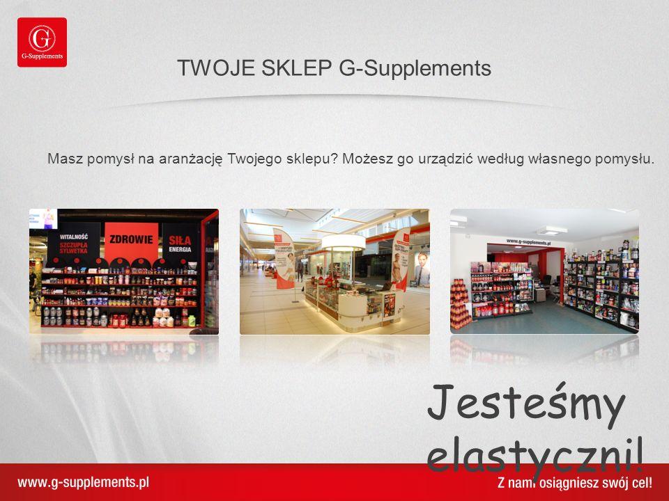 TWOJE SKLEP G-Supplements Jesteśmy elastyczni! Masz pomysł na aranżację Twojego sklepu? Możesz go urządzić według własnego pomysłu.