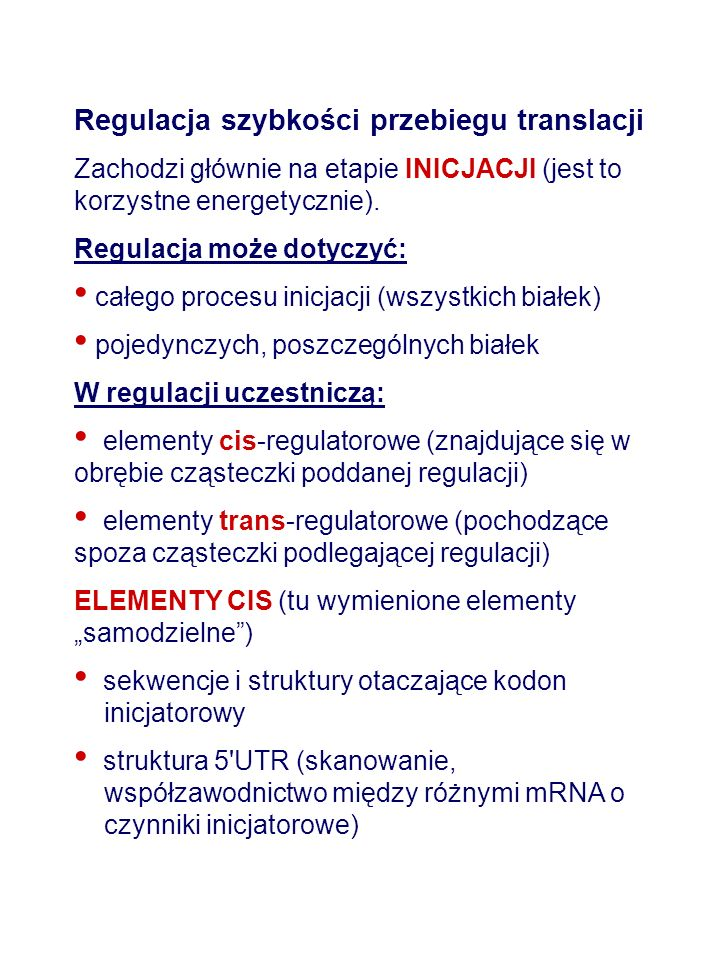 Regulacja szybkości przebiegu translacji Zachodzi głównie na etapie INICJACJI (jest to korzystne energetycznie).