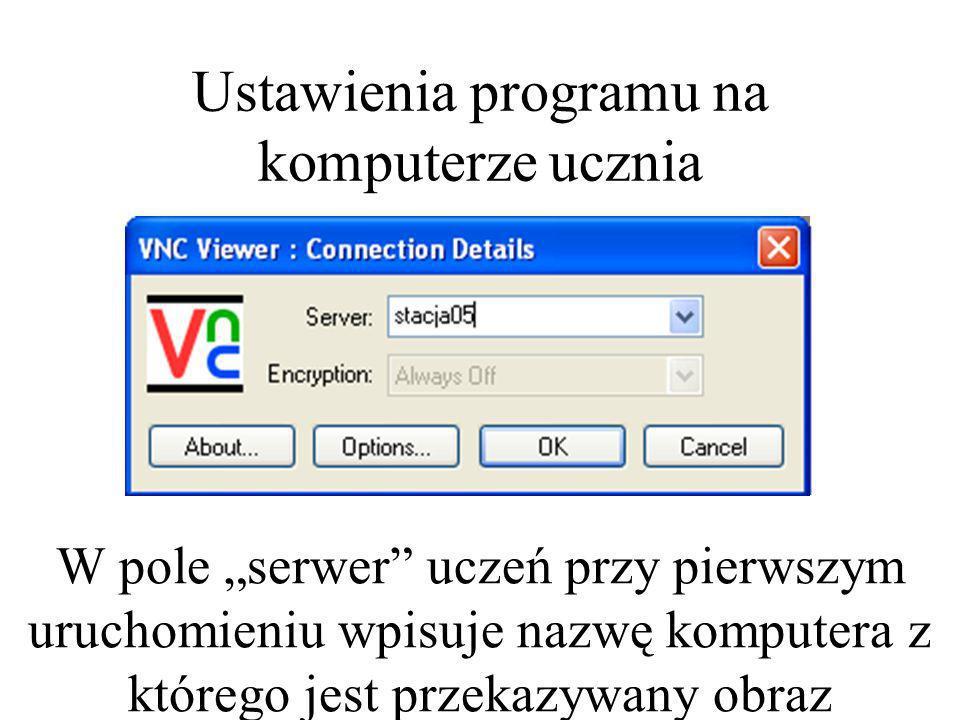 Ustawienia programu na komputerze ucznia W pole serwer uczeń przy pierwszym uruchomieniu wpisuje nazwę komputera z którego jest przekazywany obraz