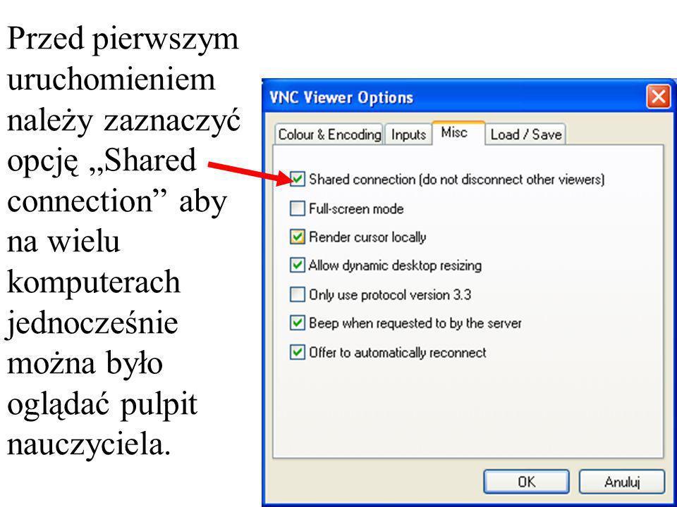 Przed pierwszym uruchomieniem należy zaznaczyć opcję Shared connection aby na wielu komputerach jednocześnie można było oglądać pulpit nauczyciela.
