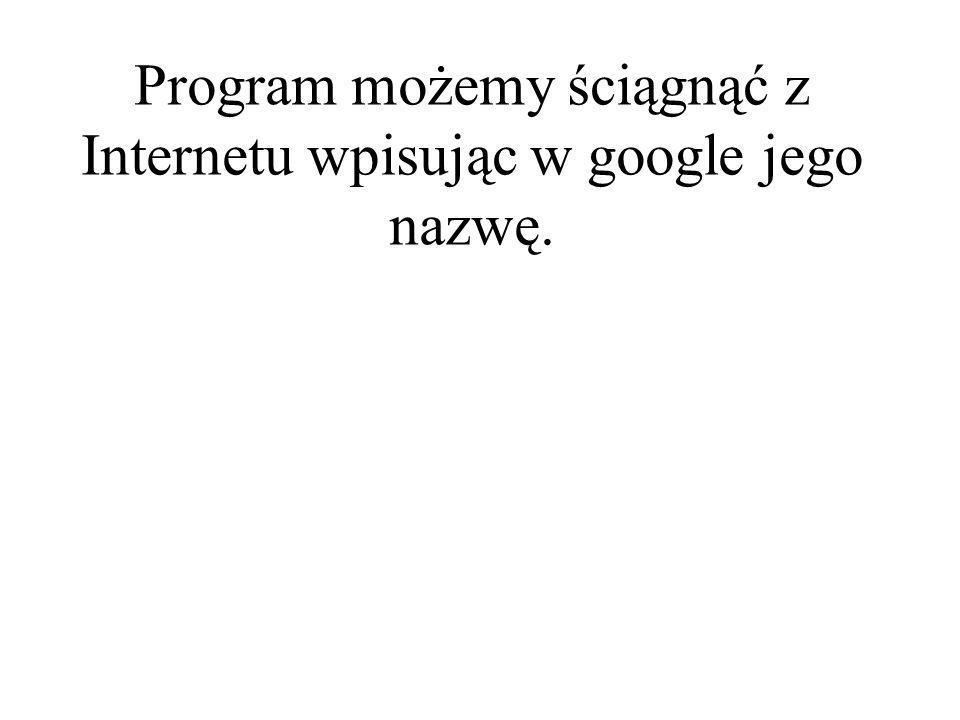 Program możemy ściągnąć z Internetu wpisując w google jego nazwę.