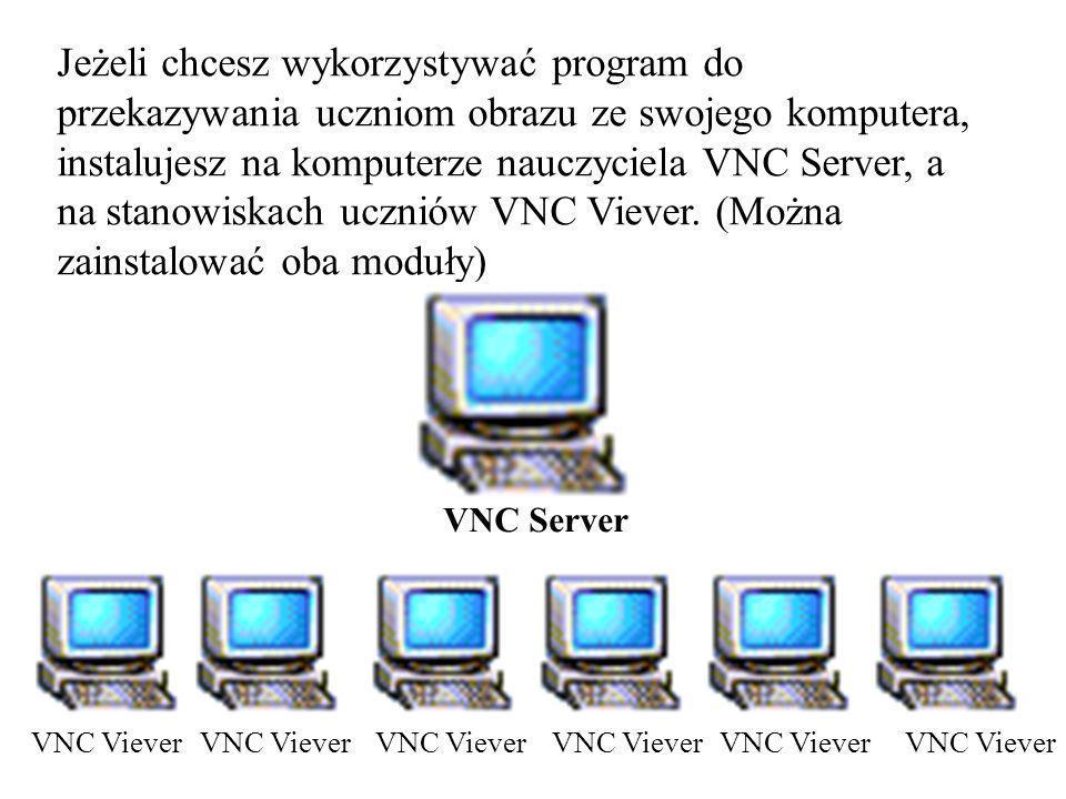 Jeżeli chcesz wykorzystywać program do przekazywania uczniom obrazu ze swojego komputera, instalujesz na komputerze nauczyciela VNC Server, a na stano