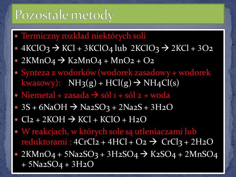 Termiczny rozkład niektórych soli 4 KClO3 KCl + 3 KClO4 lub 2 KClO3 2 KCl + 3 O2 2 KMnO4 K2MnO4 + MnO2 + O2 Synteza z wodorków (wodorek zasadowy + wod