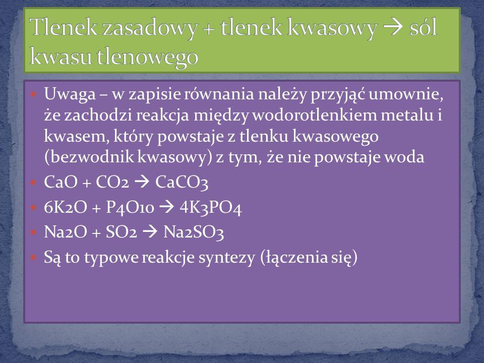 Uwaga – w zapisie równania należy przyjąć umownie, że zachodzi reakcja między wodorotlenkiem metalu i kwasem, który powstaje z tlenku kwasowego (bezwo