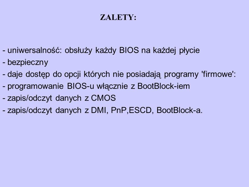 ZALETY: - uniwersalność: obsłuży każdy BIOS na każdej płycie - bezpieczny - daje dostęp do opcji których nie posiadają programy 'firmowe': - programow