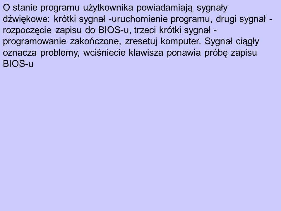 O stanie programu użytkownika powiadamiają sygnały dźwiękowe: krótki sygnał -uruchomienie programu, drugi sygnał - rozpoczęcie zapisu do BIOS-u, trzec