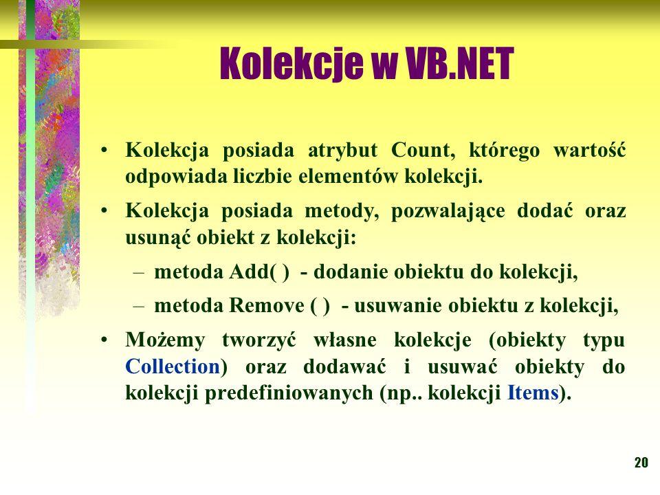 20 Kolekcje w VB.NET Kolekcja posiada atrybut Count, którego wartość odpowiada liczbie elementów kolekcji. Kolekcja posiada metody, pozwalające dodać