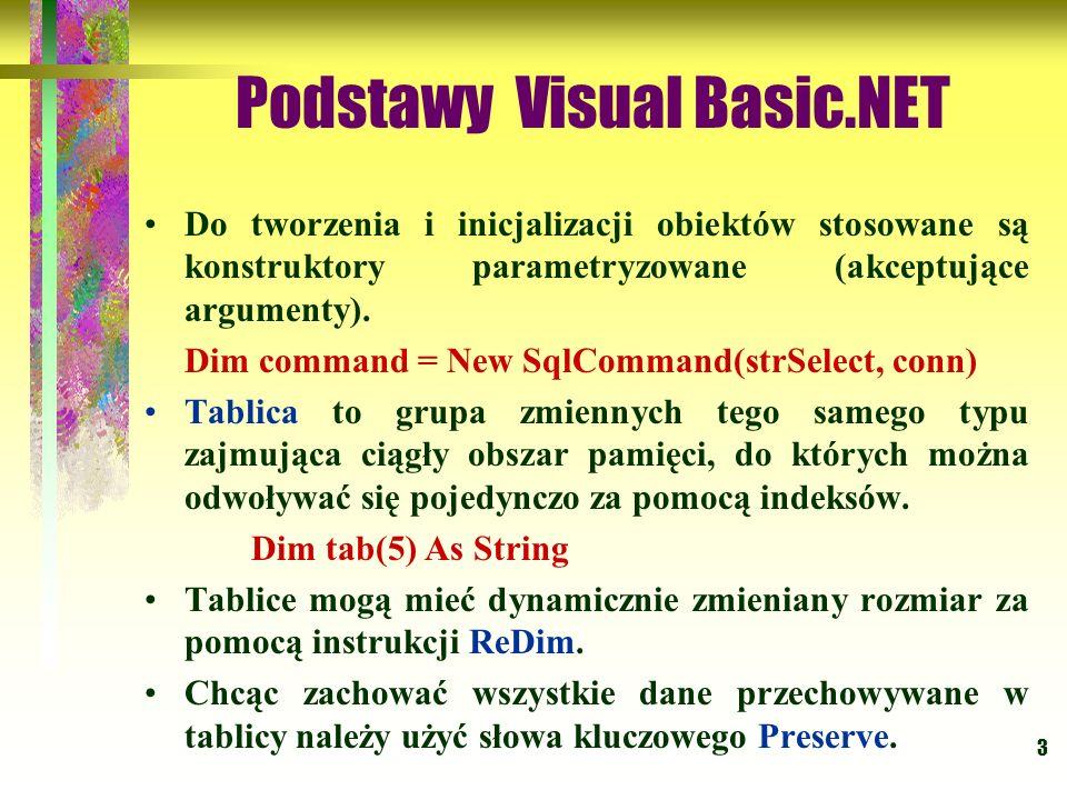 3 Podstawy Visual Basic.NET Do tworzenia i inicjalizacji obiektów stosowane są konstruktory parametryzowane (akceptujące argumenty). Dim command = New