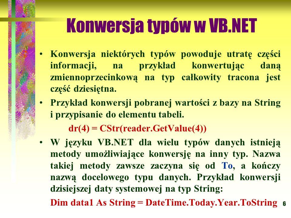 6 Konwersja typów w VB.NET Konwersja niektórych typów powoduje utratę części informacji, na przykład konwertując daną zmiennoprzecinkową na typ całkow